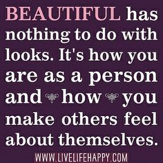 Beautiful has nothing to do with looks. It's how you are as a person and how you make others feel about themselves. by deeplifequotes, via Flickr