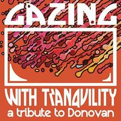 So, there's a Donovan tribute album freshly released, featuring contributions from The Flaming Lips, Brett Dennen, Sharon Van Etten, Lissie and loads more.   Find out more here: http://www.propermusic.com/product-details/Various-Artists-Gazing-With-Tranquility-A-Tribute-To-Donovan-208497