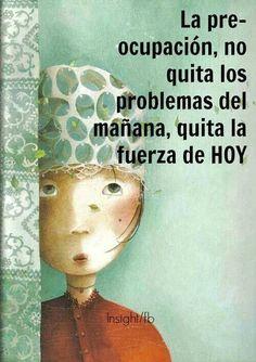 La preocupación no quita los problemas de mañana, quita la fuerza de hoy