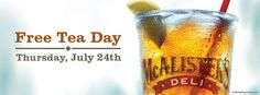 MCALISTERS:  Enjoy FREE tea all day July 24th at McAlister's.