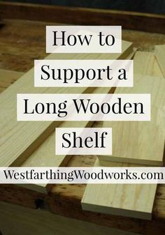 This is How to Support a Long Wooden Shelf. Long shelves are very beautiful for a lot of reasons, they are also a little hard to support. Use these different methods, and you won't have to worry about sagging or unsafe shelves.
