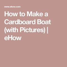 How to Make a Cardboard Boat (with Pictures) | eHow