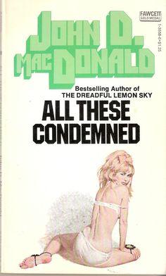 """Cover Art by Robert McGinnis - """"All These Condemned"""" written by John D. Manado, Pulp Fiction Book, Online Comics, Robert Mcginnis, Cool Books, Movie Poster Art, Pulp Art, Roman, Magazine Art"""