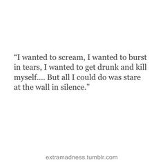 More inspiring quotes here...I've been there before. Not wanted to kill myself but maybe kill him\her! Lol