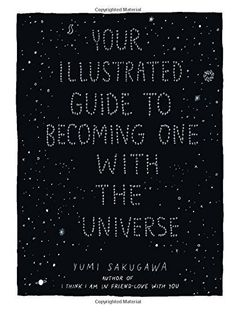 You Illustrated Guide to Becoming One With the Universe - Yumi Sakugawa