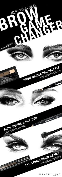 "It's never a ""look"" until you've got the Maybelline brow game to make it happen. Top to bottom: Sculpt and highlight to brow perfection with Brow Drama Pro Palette. Ditch sparse brows for fierce, full and smooth brows with the Brow Define & Fill Duo. Tame unruly brows with Brow Drama sculpting eyebrow mascara.No matter what brows, take your brow game up by several notches. Discover your brow game changer now."
