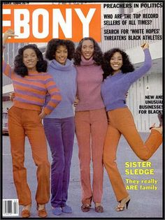 Sister Sledge! I love them and have loved them since I was age 4!