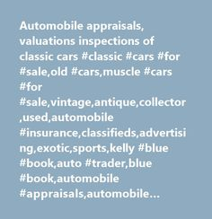 Automobile appraisals, valuations inspections of classic cars #classic #cars #for #sale,old #cars,muscle #cars #for #sale,vintage,antique,collector,used,automobile #insurance,classifieds,advertising,exotic,sports,kelly #blue #book,auto #trader,blue #book,automobile #appraisals,automobile #inspections,price #guides,mustangs,camaros,thunderbirds,automobile #transportation…