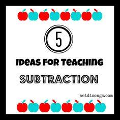 HeidiSongs.com 5 Ideas For Teaching Subtraction.