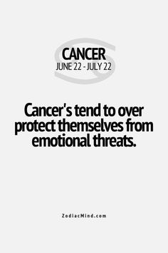 Cancer tends to protect themselves from emotional threats.