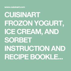 CUISINART FROZON YOGURT, ICE CREAM, AND SORBET INSTRUCTION AND  RECIPE BOOKLET PDF MANUALS ICE-20.PDF