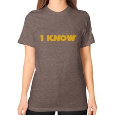 I-Know Unisex T-Shirt (on woman)