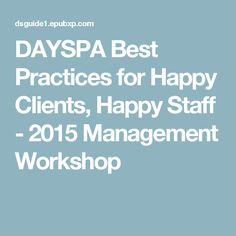 DAYSPA Best Practices for Happy Clients, Happy Staff - 2015 Management Workshop