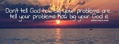 Tell your problems how big your God is! Fall Cover Photos, Fall Facebook Cover Photos, Facebook Timeline Covers, Fall Photos, Cover Photo Quotes, Cover Quotes, How He Loves Us, God Loves Me, Facebook Background