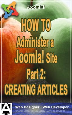 This is part 2 of a series on administering Joomla-based web sites. This article covers how to create articles and categorize them. Email Programs, The Headlines, News Articles, Business Marketing, Web Development, Texts, Web Design, Magazine, Website