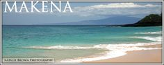 Makena Beach in Maui. Yep- this is where we got our daughter's name!