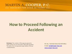 When you are the victim of a #caraccident, you have the right to claim #compensation from the responsible party. This slide provides tips on how to proceed after an #accident. To know more, call 914-357-8911/718-619-4215 or send email to whc@cooper-law.com. visit:http://cooper-law.com/ Read more..http://goo.gl/qv4Nec