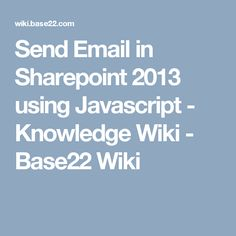 Send Email in Sharepoint 2013 using Javascript - Knowledge Wiki - Base22 Wiki
