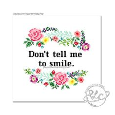 Don't tell me to smile. Modern feminist floral Cross Stitch Pattern. Digital…