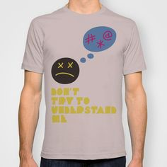 Don't try to understand me T-shirt by Estudio Minga | www.estudiominga.com - $22.00