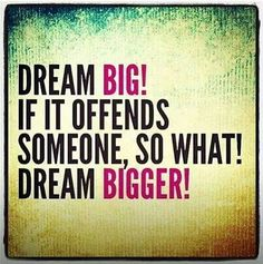 I'm dreaming big! Ask me how if your interested or check out my web page. http://shellby14.Vemma.com