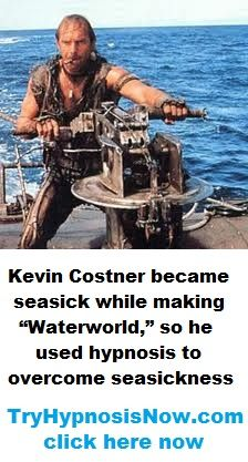 """Hypnosis helped the actor Kevin Costner overcome seasickness while making """"Waterworld."""" Imagine what hypnosis would do for you."""