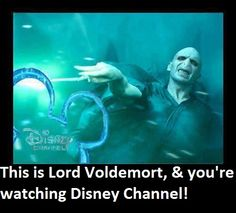 This is Lord Voldemort and you're watching Disney Channel