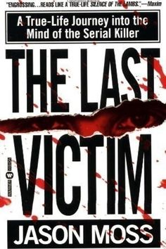 Buy The Last Victim: A True-Life Journey into the Mind of the Serial Killer by Jason Moss, Jeffrey Kottler, PhD and Read this Book on Kobo's Free Apps. Discover Kobo's Vast Collection of Ebooks and Audiobooks Today - Over 4 Million Titles! Books You Should Read, I Love Books, Good Books, Books To Read, My Books, Story Books, Free Books, Reading Lists, Book Lists