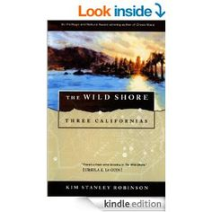 The Wild Shore (Three Californias, book by Kim Stanley Robinson - book cover, description, publication history. Post Apocalyptic Books, Science Fiction, Good Books, Books To Read, Kim Stanley Robinson, Sci Fi Books, Post Apocalypse, Staying Alive, Triptych