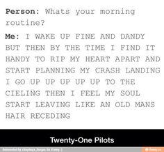 I wake up fine and dandy Twenty one pilots Josh dun Tyler Joseph |-/