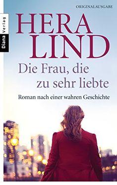 Die Frau, die zu sehr liebte: Roman nach einer wahren Geschichte von Hera Lind http://www.amazon.de/dp/3453357825/ref=cm_sw_r_pi_dp_9SEwwb0HGMT8Y