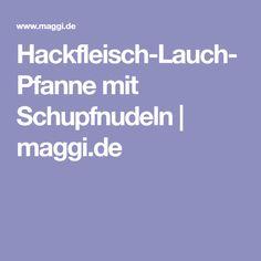 Hackfleisch-Lauch-Pfanne mit Schupfnudeln | maggi.de