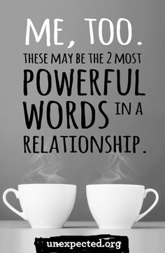 Do you know the two most powerful words in a relationship? Two simple words can draw people together. Knowing you're not alone can make all the difference in the world.