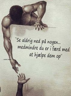 Se aldrig ned på nogen, medmindre du er i færd med at hjælpe dem op Words Quotes, Life Quotes, Sayings, Meaningful Quotes, Inspirational Quotes, Clever Quotes, Some Words, Funny Images, Life Lessons
