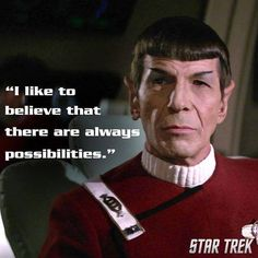 """Spock: """"I like to believe that there are always possibilities""""..."""