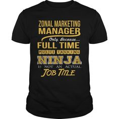 Zonal Marketing Manager Only Because Full Time Multi Tasking Ninja Is Not An Actual Job Title T- Shirt  Hoodie Zonal Manager