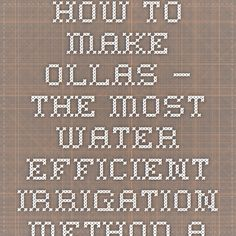 How To Make Ollas – The Most Water Efficient Irrigation Method Available