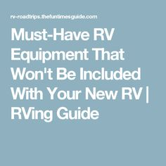 Must-Have RV Equipment That Won't Be Included With Your New RV   RVing Guide