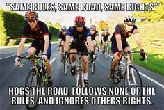 this is how I feel about bike people. Follow traffic laws, jerks.