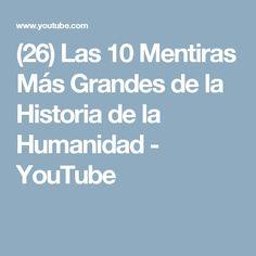 (26) Las 10 Mentiras Más Grandes de la Historia de la Humanidad - YouTube