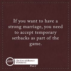 If you want to have a strong marriage, you need to accept temporary setbacks as part of the game.