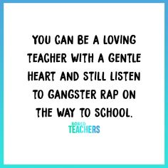 Teacher quotes inspirational - You Can Be a Loving Teacher and Still Listen to Gangster Rap on the Way to School – Teacher quotes inspirational School Quotes, School Humor, Preschool Teacher Quotes, Preschool Ideas, Teaching Humor, Teaching Quotes Funny, Funny Teacher Quotes, Teacher Funnies, Learning Quotes