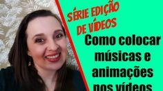 Como colocar músicas e animações nos vídeos – #aula 2 Edição de vídeo no...