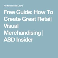 Free Guide: How To Create Great Retail Visual Merchandising | ASD Insider