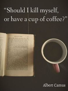 Suicide or Coffee - Albert Camus Coffee And Books, My Coffee, Coffee Cups, Coffee Time, Coffee Break, Black Coffee, Tea Time, Frases Albert Camus, Famous Quotes
