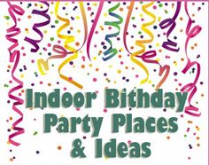 Indoor Birthday Party Places & Ideas