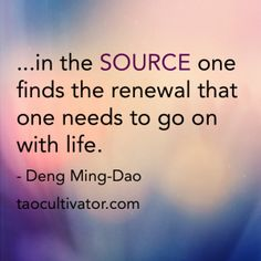 """...in the source one finds the renewal that one needs to go on with life."" - Deng Ming-Dao #dengmingdao #source #tao #dao #taoism #daoism #taocultivator #daocultivator"