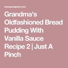 Grandma's Oldfashioned Bread Pudding With Vanilla Sauce Recipe 2 Bread Pudding Recipe With Vanilla Sauce, Pudding Recipes, No Bake Desserts, Easy Desserts, Baking Desserts, Pastry Recipes, Cooking Recipes, Old Fashioned Bread Pudding, Mint Cheesecake