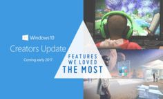 10 Best Windows 10 Creators Update Features We Loved the Most