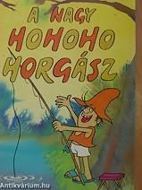 Csukás István A nagy ho-ho-ho horgász- the big fi-fi-fi fisherman:D fairy tale Brave, Retro 1, Beautiful Fairies, Love Me Forever, Hungary, Childhood Memories, Folk Art, Fairy Tales, My Books